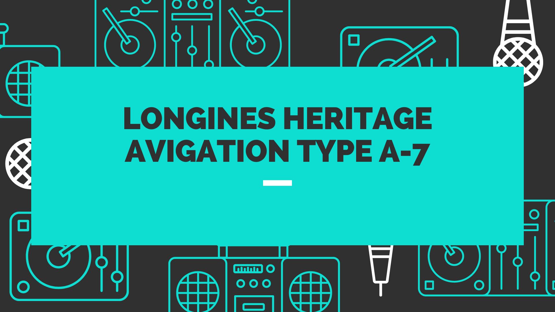 Longines Heritage Avigation Type A-7
